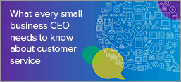 What Every Small Business CEO Needs to Know About Customer Service