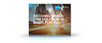 Deciding Which CRM Solution is Right For You