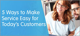 5 Ways to Make Service Easy for Today's Customers.