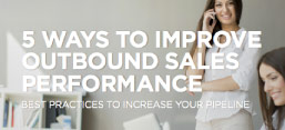 5 Ways to Improve Outbound Sales Performance