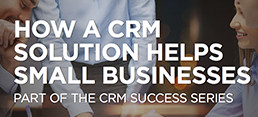 How a CRM Solution Helps Small Business