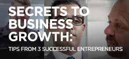 Secrets to Business Growth: 3 Entreprenuers