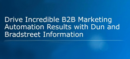 Drive Incredible Marketing Automation Results with Dun and Bradstreet Information