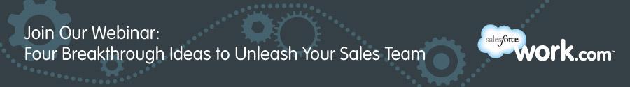 Work.com: Four Breakthrough Ideas to Unleash Your Sales Team