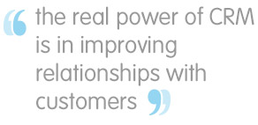 the real power of crm is in improving relationships with customers