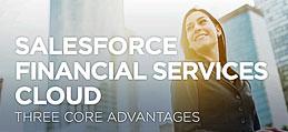 Salesforce Financial Services Cloud 3 Core Advantages