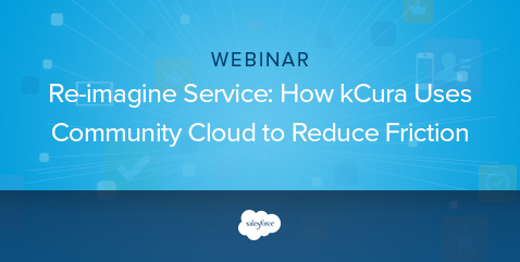 Re-imagine Service: How kCura Uses Community Cloud to Reduce Friction