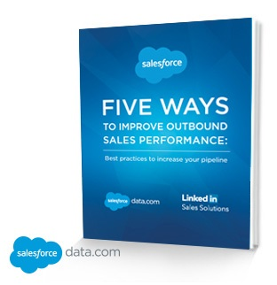 Data.com and LinkedIn Sales Solutions Present: 5 Ways to Improve Outbound Sales Performance