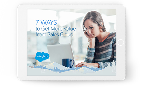 7 Ways to Get More Value from Sales Cloud