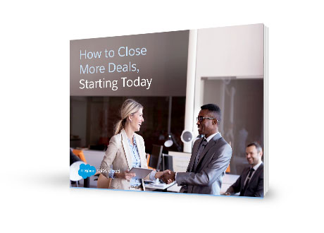 How to Close More Deals, Starting Today