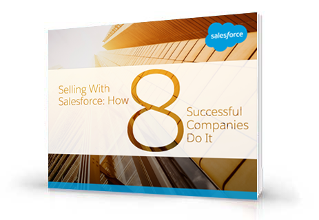 Selling with Salesforce: How 8 Successful Companies Do It