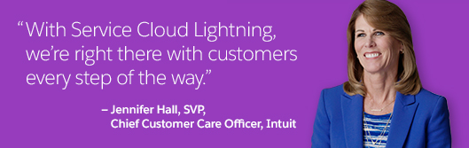 With Service Cloud Lightning, we're right there with customers every step of the way - Jennifer Hall, SVP, Chief Customer Sare Officer, Intuit